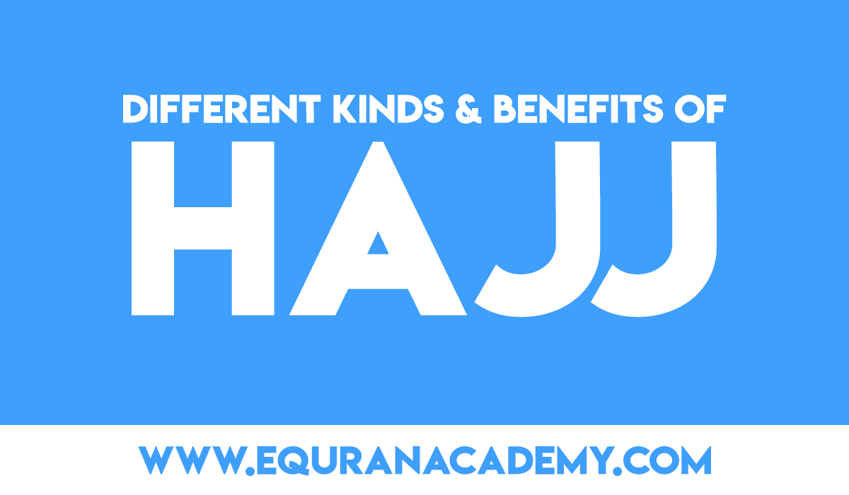 Different Kinds and Benefits of Hajj