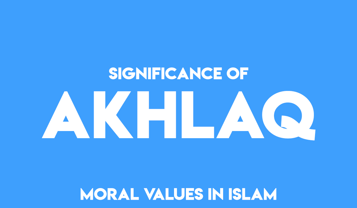 The Significance of Akhlaq – Moral Values in Islam