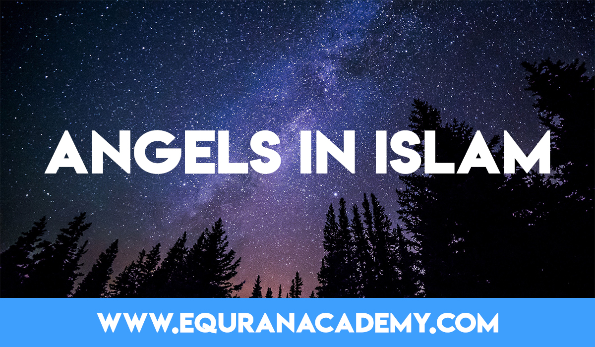 Nature of Angels and their duties according to Islam