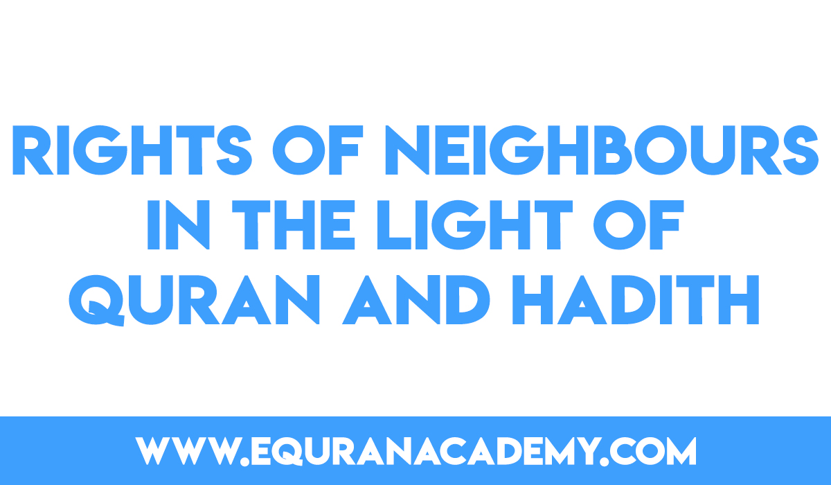 Rights of Neighbours in the light of Quran and Hadith