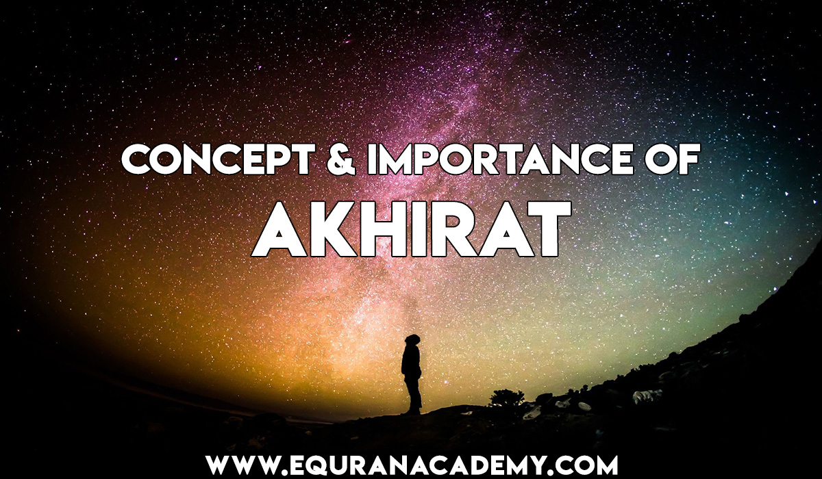 Concept of Akhirat in Islam and Importance of belief in Afterlife