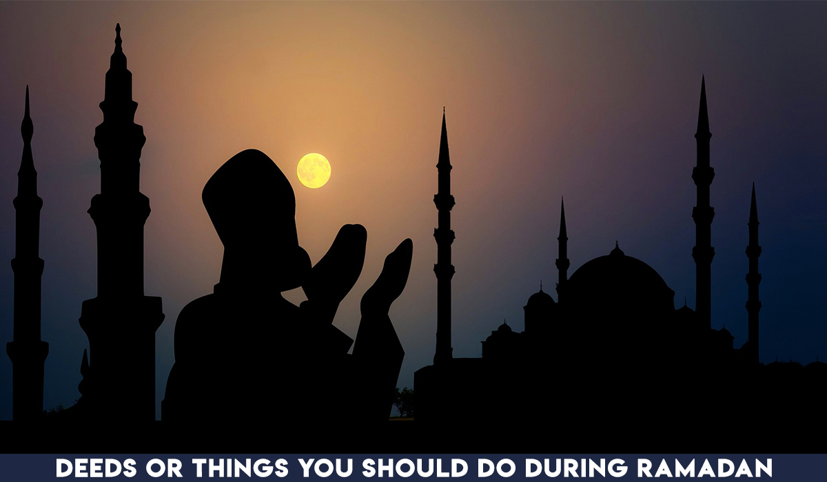 Deeds or Things you should do During Ramadan