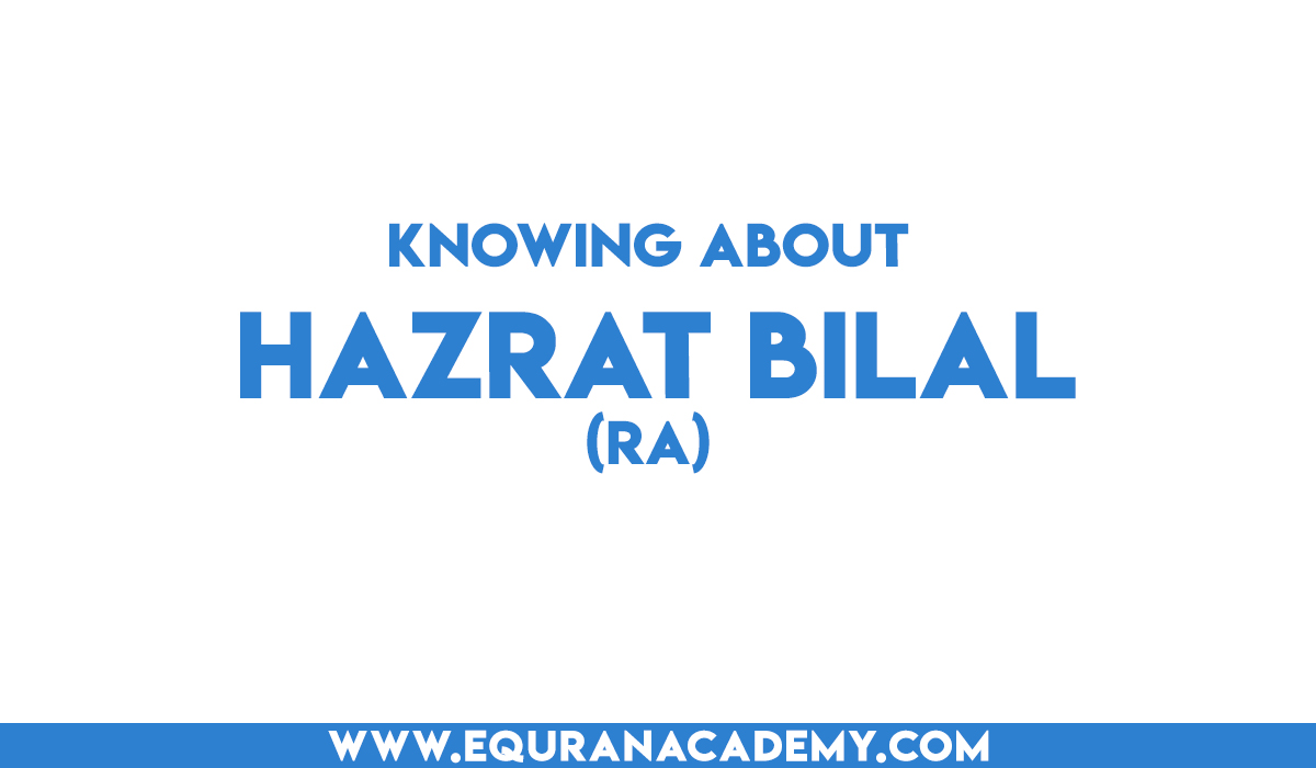 Knowing about Hazrat Bilal (RA)