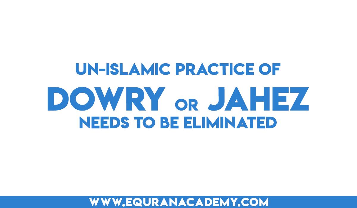 Un-Islamic practice of dowry is a social problem that needs to be eliminated