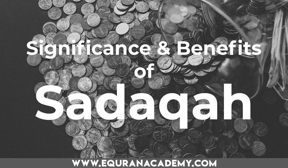 Significance and benefits of Sadaqah