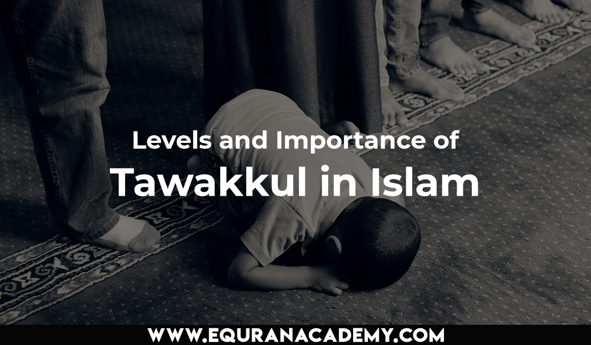Levels and Importance of Tawakkul in Islam