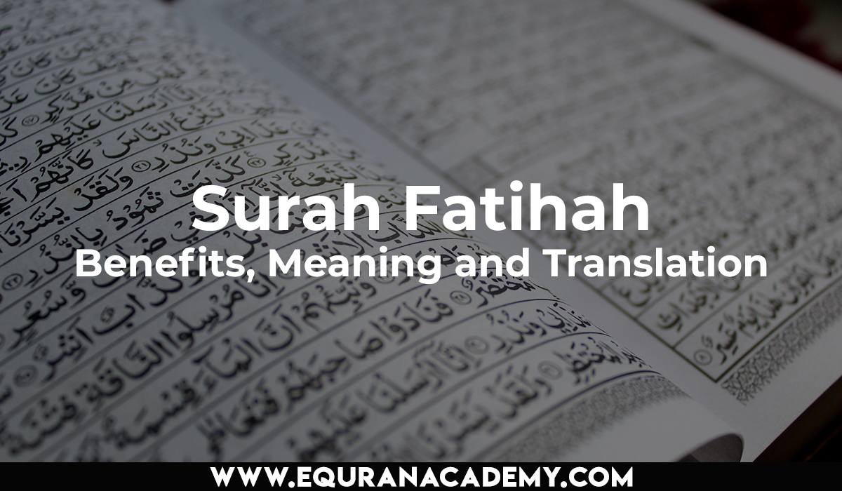 Surah Fatihah – Benefits, Meaning and Translation