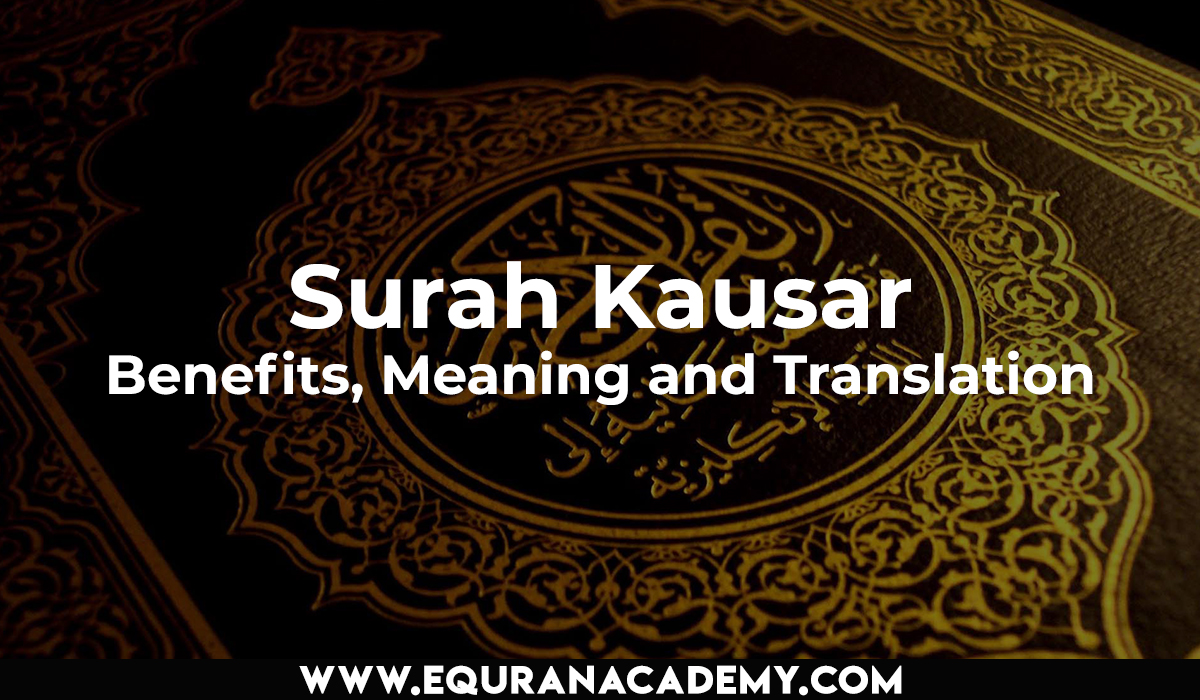 Surah Kausar – Benefits, Meaning and Translation