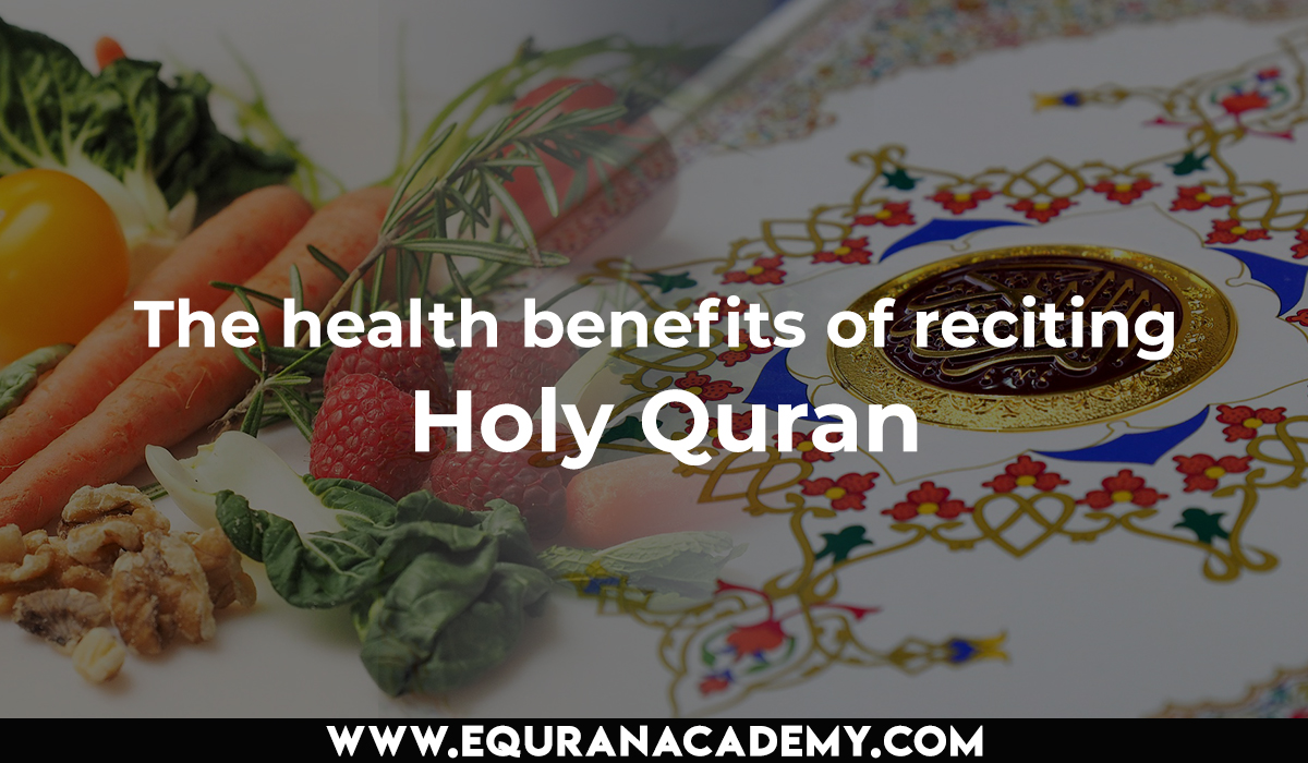 The health benefits of reciting Holy Quran