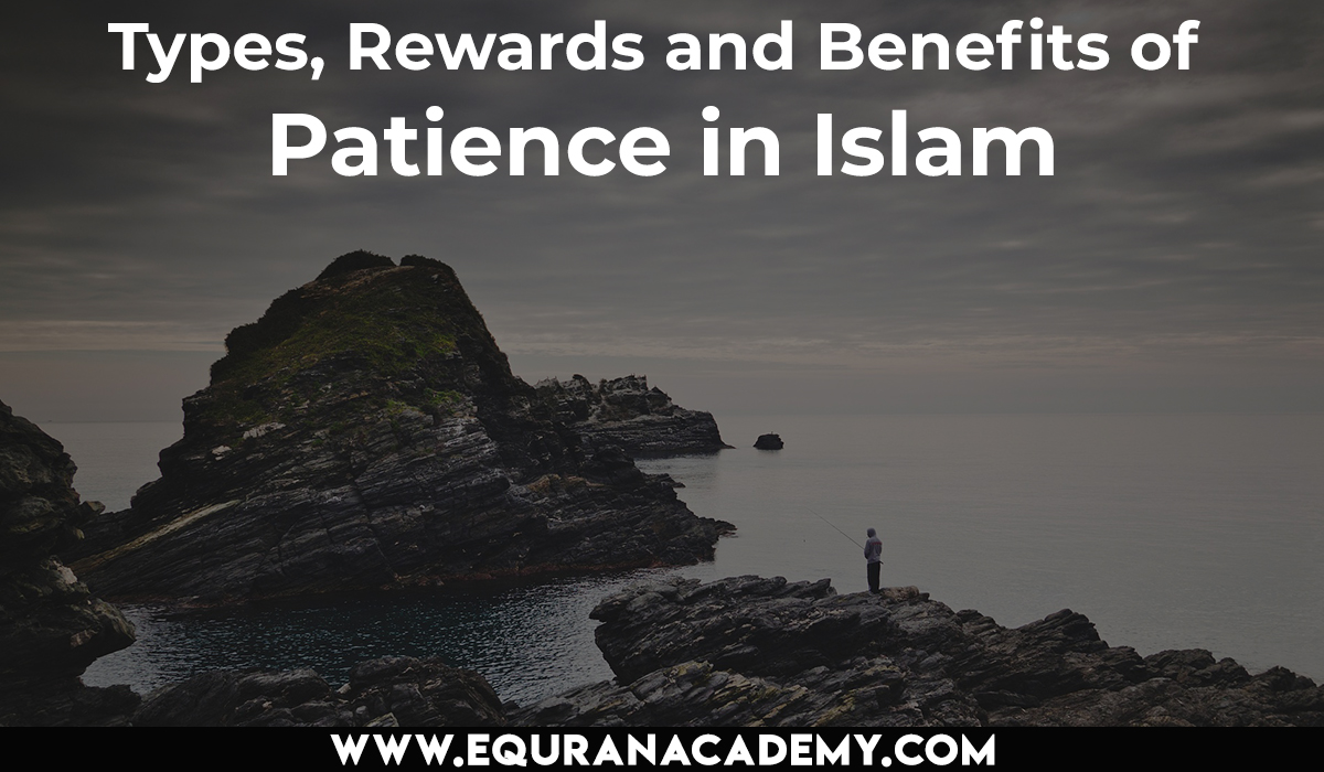 Types, Rewards and Benefits of patience in Islam