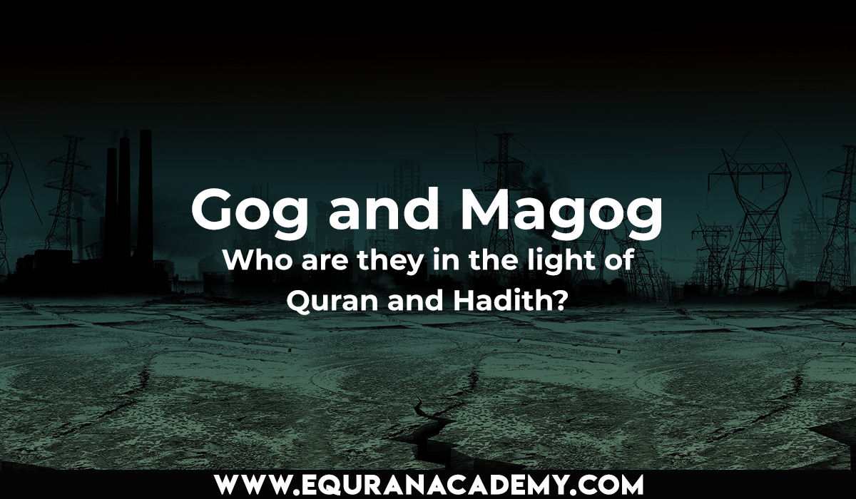 Who are Gog and Magog in the light Of Quran and Hadith?