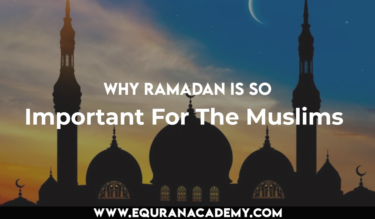 Why Ramadan is so important for the Muslims?