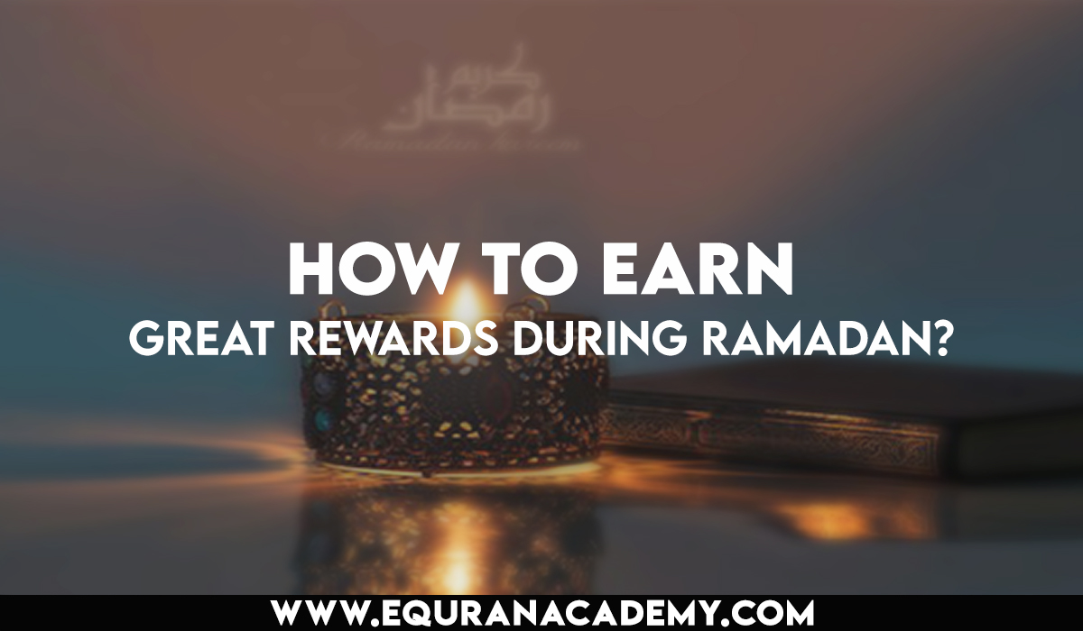 How to earn great rewards during Ramadan?